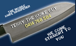 Welcome to Terry The Knife Guy, the mobile knife sharpener. We come straight to you!